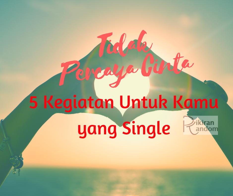 tidak percaya cinta - kegiatan untuk si single